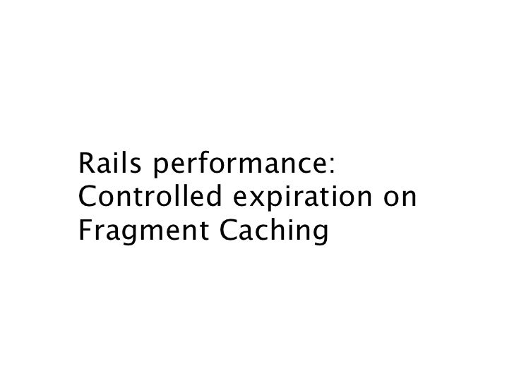 Rails performance:                Controlled expiration on                Fragment CachingCopyright Dimelo SA             ...