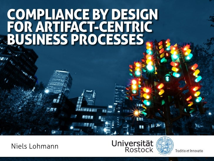 COMPLIANCE BY DESIGNFOR ARTIFACT-CENTRICBUSINESS PROCESSESNiels Lohmann