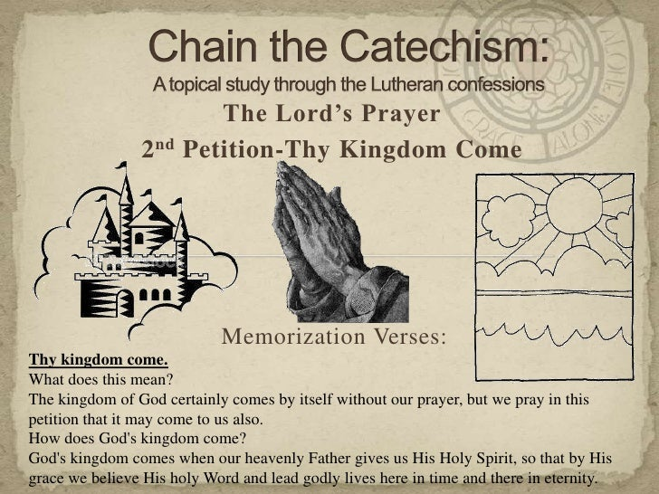 Chain the Catechism: A topical study through the Lutheran confessions<br />The Lord's Prayer<br />2nd Petition-Thy Kingdom...