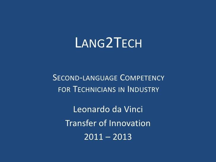 Lang2TechSecond-language Competencyfor Technicians in Industry <br />Leonardo da Vinci <br />Transfer of Innovation<br />2...