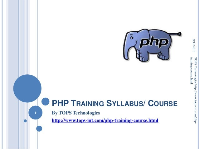 PHP TRAINING SYLLABUS/ COURSE By TOPS Technologies http://www.tops-int.com/php-training-course.html 9/11/2013 1 TOPSTechno...