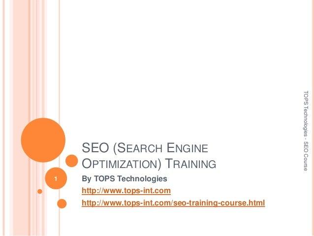 SEO (SEARCH ENGINE OPTIMIZATION) TRAINING By TOPS Technologies http://www.tops-int.com http://www.tops-int.com/seo-trainin...