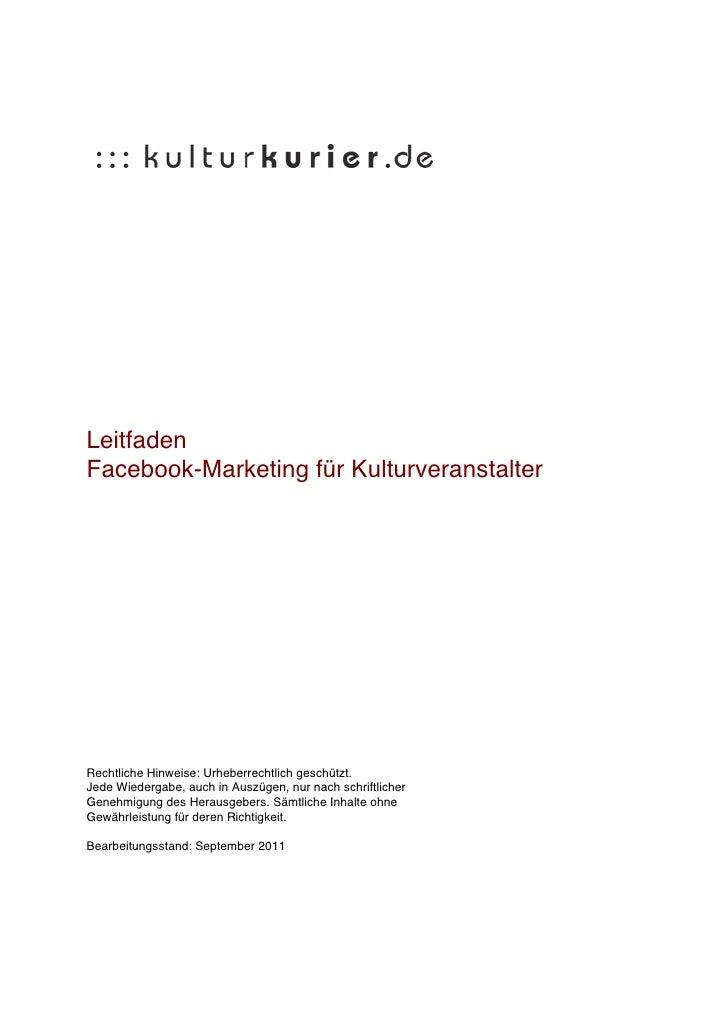 LeitfadenFacebook-Marketing für KulturveranstalterRechtliche Hinweise: Urheberrechtlich geschützt.Jede Wiedergabe, auch in...
