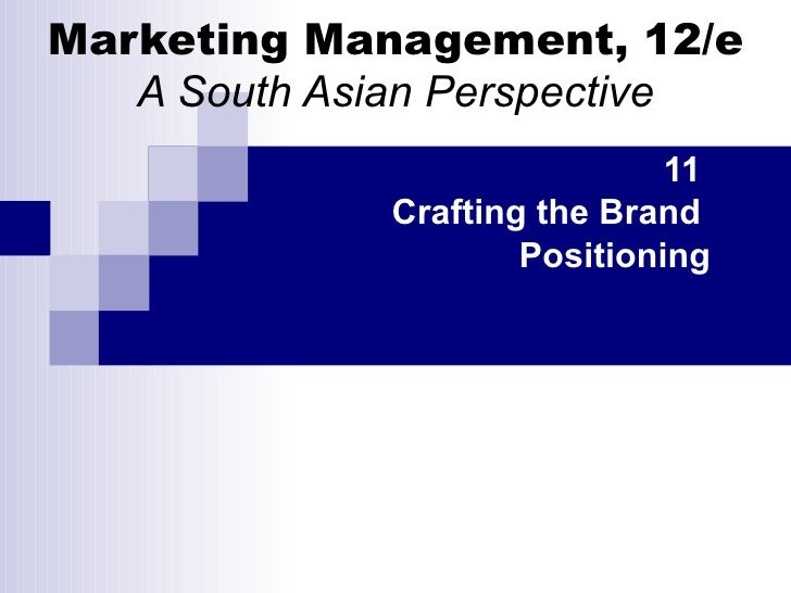 Marketing Management, 12/e A South Asian Perspective 11  Crafting the Brand  Positioning