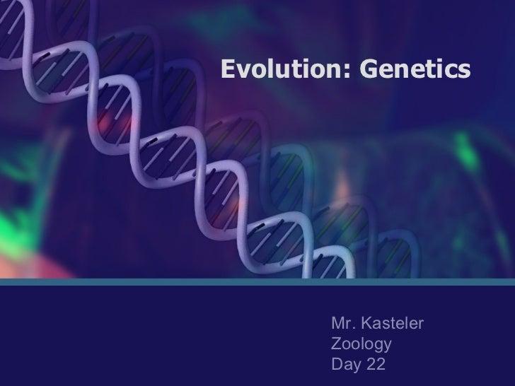 Evolution: Genetics Mr. Kasteler Zoology Day 22