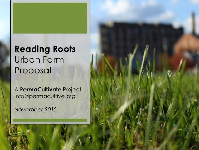 Reading Roots Urban Farm Proposal A PermaCultivate Project info@permacultive.org November 2010