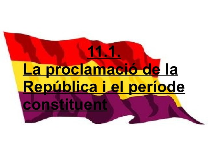 11.1. La proclamació de la República i el període constituent