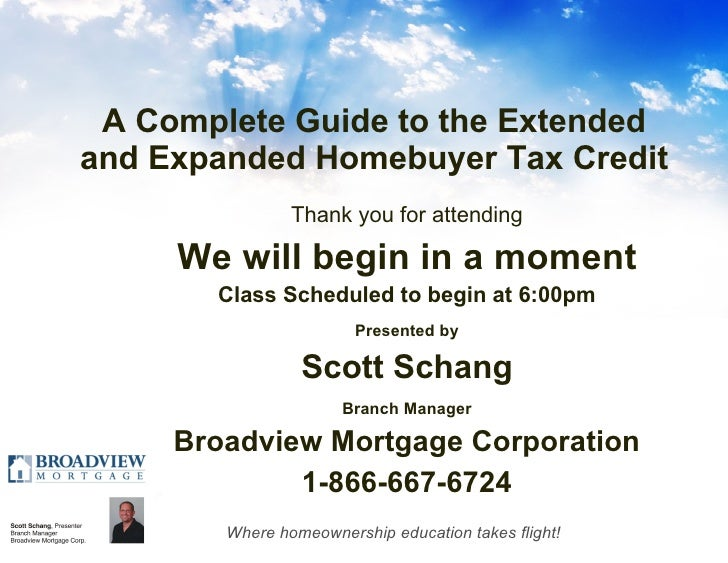 A Complete Guide to the Extended and Expanded Homebuyer Tax Credit <ul><li>Thank you for attending </li></ul><ul><li>We wi...