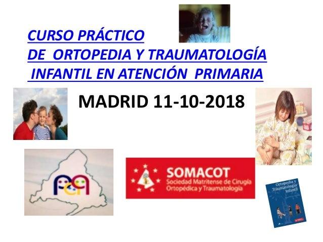 MADRID 11-10-2018 CURSO PRÁCTICO DE ORTOPEDIA Y TRAUMATOLOGÍA INFANTIL EN ATENCIÓN PRIMARIA
