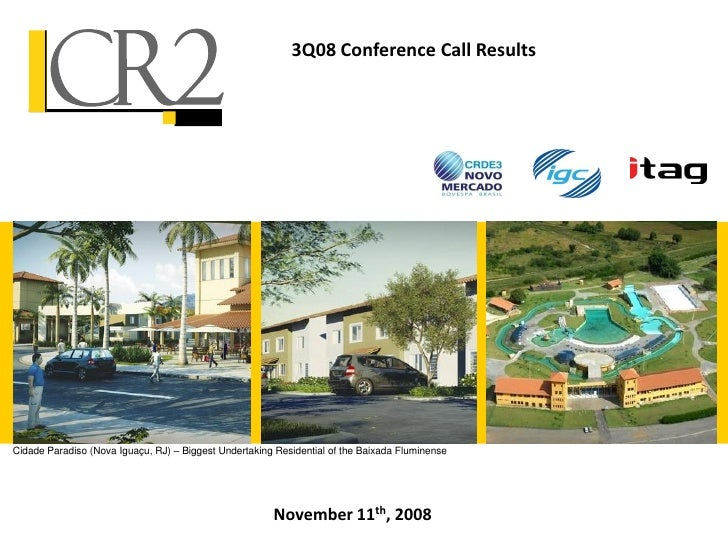 3Q08 Conference Call ResultsCidade Paradiso (Nova Iguaçu, RJ) – Biggest Undertaking Residential of the Baixada Fluminense ...