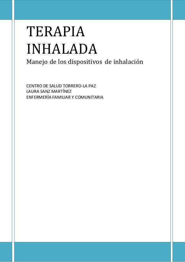 TERAPIA INHALADA Manejo de los dispositivos de inhalación CENTRO DE SALUD TORRERO-LA PAZ LAURA SANZ MARTÍNEZ ENFERMERÍA FA...