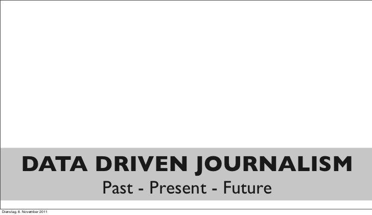 DATA DRIVEN JOURNALISM                             Past - Present - FutureDienstag, 8. November 2011