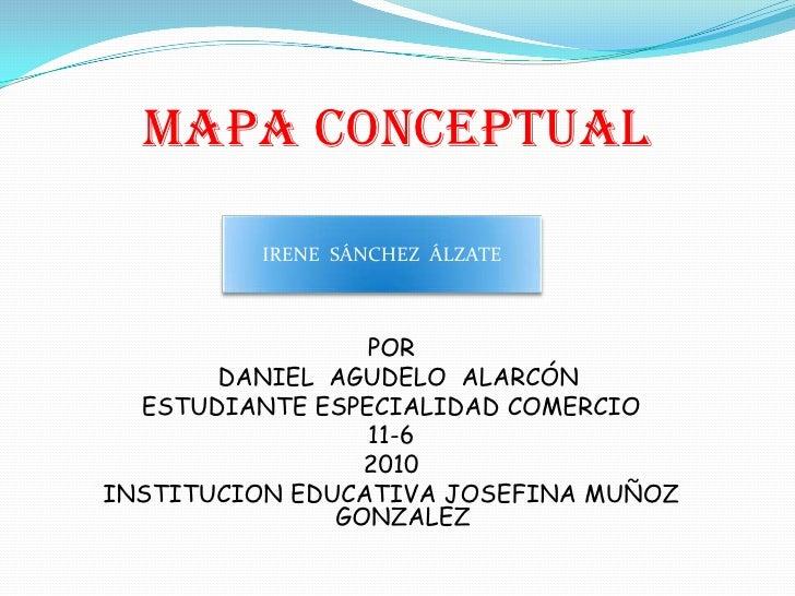 MAPA CONCEPTUAL<br />IRENE  SÁNCHEZ  ÁLZATE<br />POR <br /> DANIEL  AGUDELO  ALARCÓN<br />ESTUDIANTE ESPECIALIDAD COMERCIO...