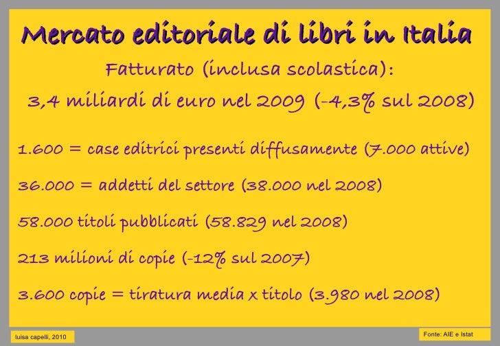 Mercato editoriale di libri in Italia             Fatturato (inclusa scolastica):     3,4 miliardi di euro nel 2009 (-4,3%...
