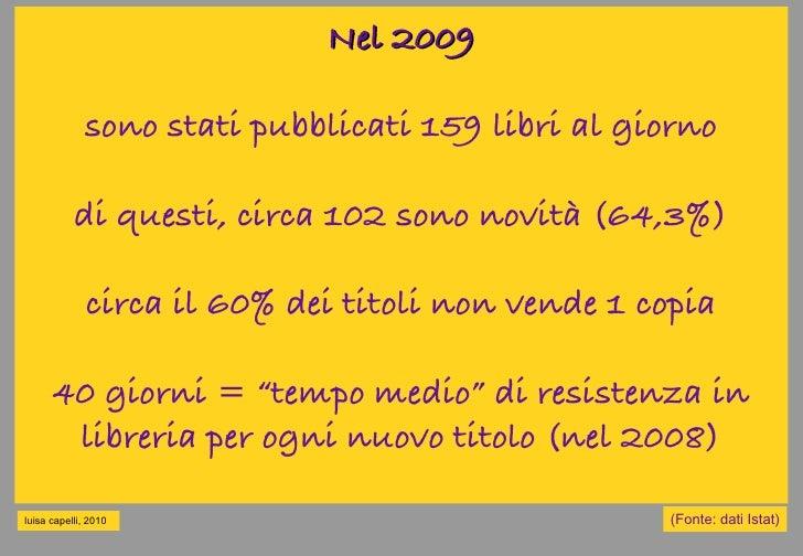 Nel 2009               sono stati pubblicati 159 libri al giorno             di questi, circa 102 sono novità (64,3%)     ...