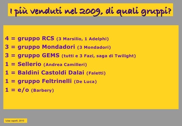 I più venduti nel 2009, di quali gruppi?  4 = gruppo RCS                    (3 Marsilio, 1 Adelphi)  3 = gruppo Mondadori ...