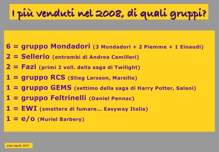 I più venduti nel 2008, di quali gruppi?  6 = gruppo Mondadori                      (3 Mondadori + 2 Piemme + 1 Einaudi)  ...