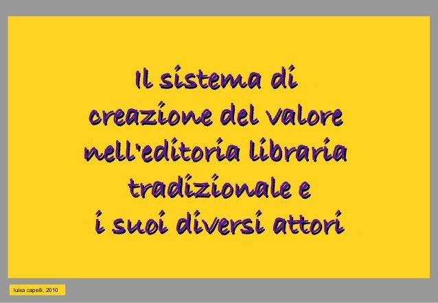 Il sistema diIl sistema di creazione del valorecreazione del valore nell'editoria librarianell'editoria libraria tradizion...