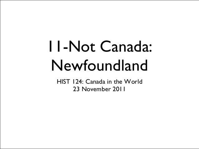 11-Not Canada: Newfoundland HIST 124: Canada in the World 23 November 2011