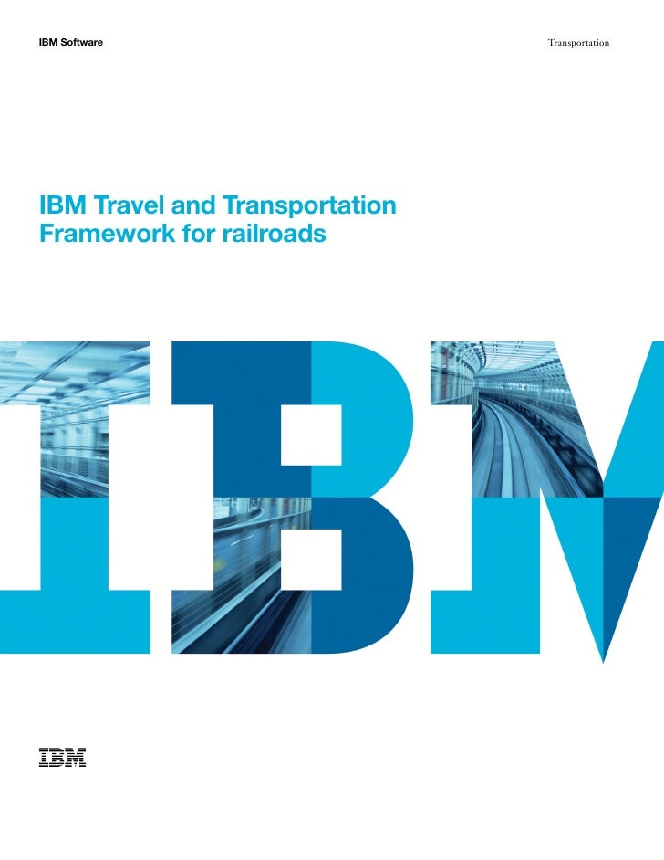 IBM Software                    TransportationIBM Travel and TransportationFramework for railroads