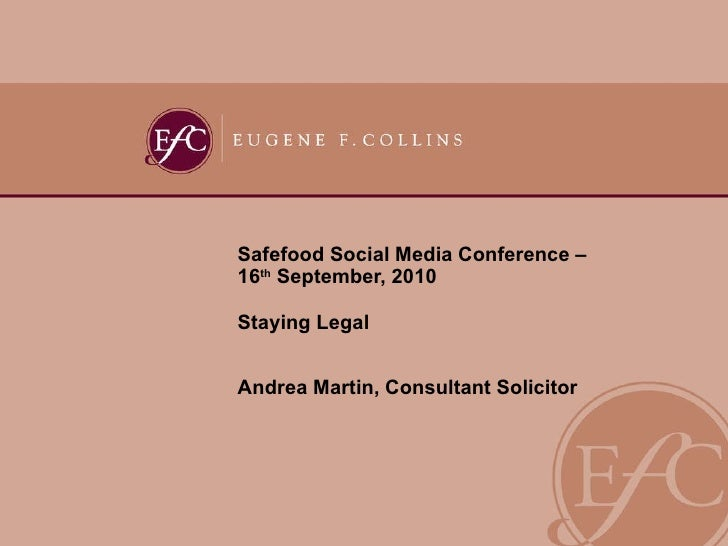 Safefood Social Media Conference –  16 th  September, 2010 Staying Legal Andrea Martin, Consultant Solicitor
