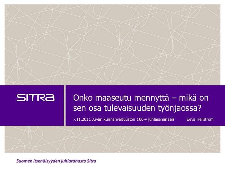Onko maaseutu mennyttä – mikä onsen osa tulevaisuuden työnjaossa?7.11.2011 Juvan kunnanvaltuuston 100-v juhlaseminaari   E...