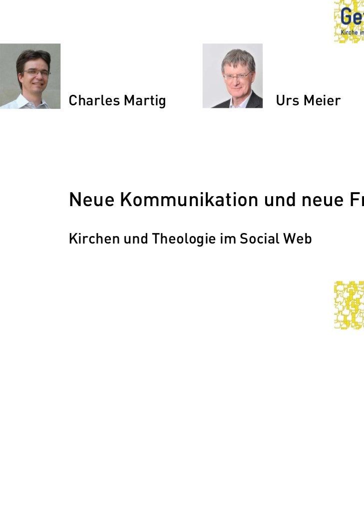 Charles Martig               Urs MeierNeue Kommunikation und neue FragenKirchen und Theologie im Social Web