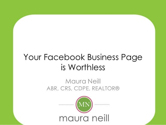 Your Facebook Business Page        is Worthless           Maura Neill     ABR, CRS, CDPE, REALTOR®