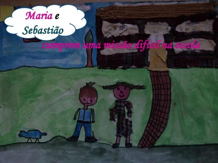 Maria e Sebastião cumprem uma missão difícil na escola<br />