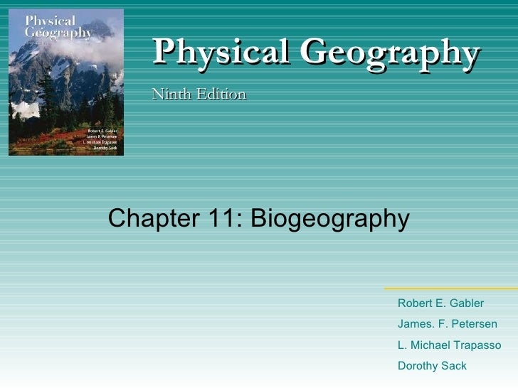 Chapter 11: Biogeography Physical Geography Ninth Edition Robert E. Gabler James. F. Petersen L. Michael Trapasso Dorothy ...