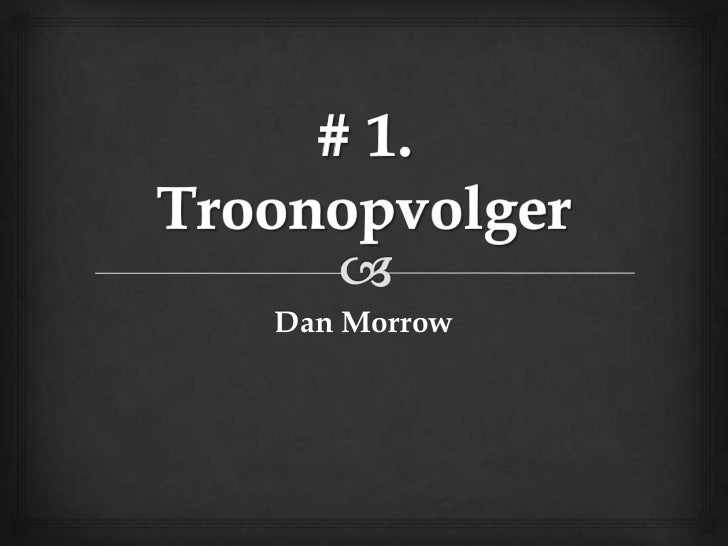 # 1. Troonopvolger<br />Dan Morrow<br />