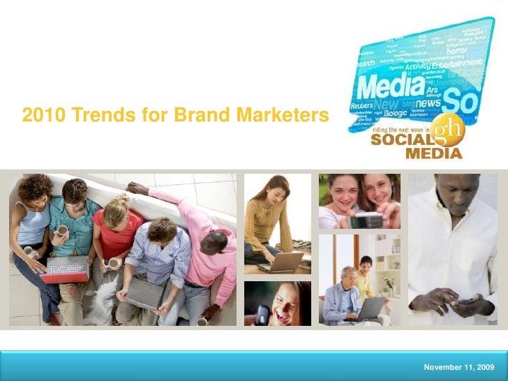 November 11, 2009<br />2010 Trends for Brand Marketers <br />