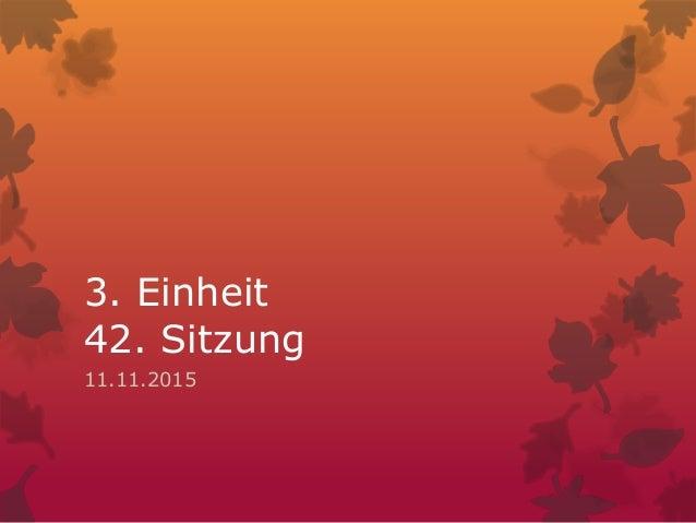 3. Einheit 42. Sitzung 11.11.2015