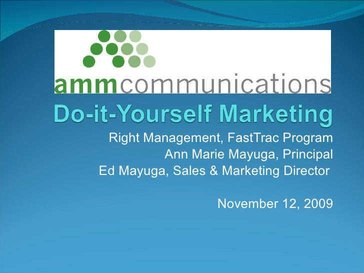 Right Management, FastTrac Program Ann Marie Mayuga, Principal Ed Mayuga, Sales & Marketing Director  November 12, 2009