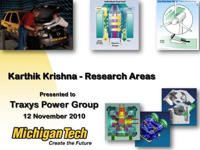Karthik Krishna - Research AreasTraxys Power Group12 November 20101Presented to