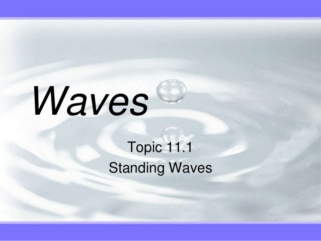 Waves      Topic 11.1   Standing Waves