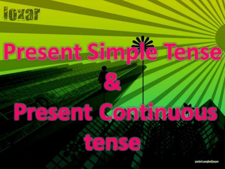 Present Simple Tense          & Present Continuous       tense