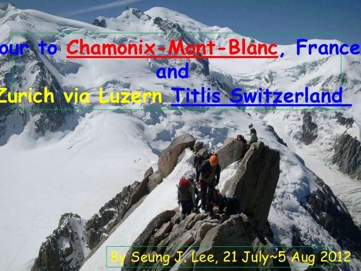 our to Chamonix-Mont-Blanc, France                andZurich via Luzern Titlis Switzerland           By Seung J. Lee, 21 Ju...
