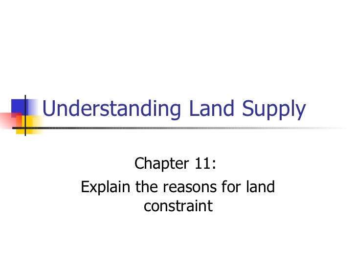 Understanding Land Supply Chapter 11:  Explain the reasons for land constraint