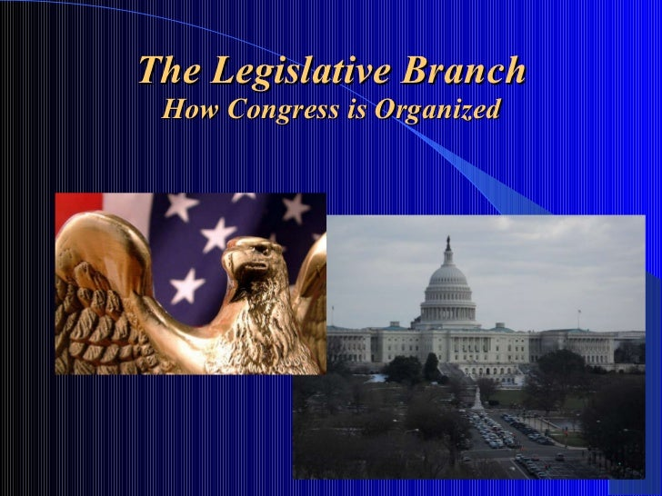 The Legislative Branch How Congress is Organized