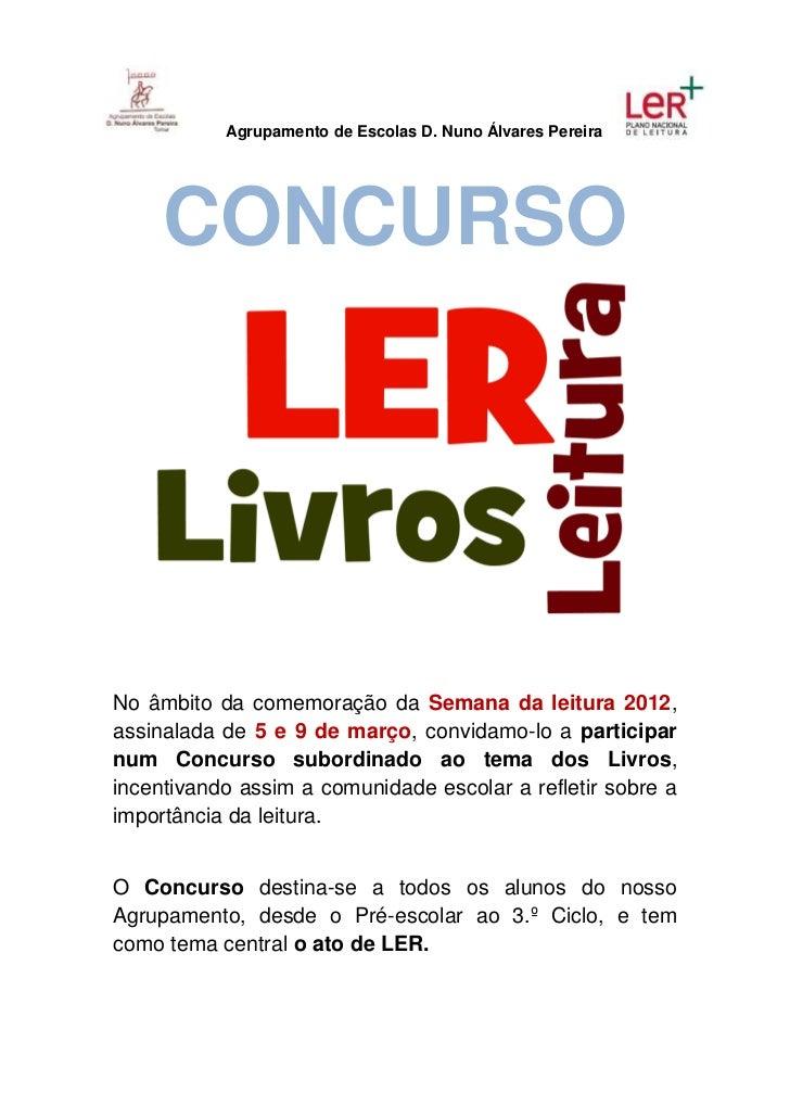 Agrupamento de Escolas D. Nuno Álvares Pereira     CONCURSONo âmbito da comemoração da Semana da leitura 2012,assinalada d...