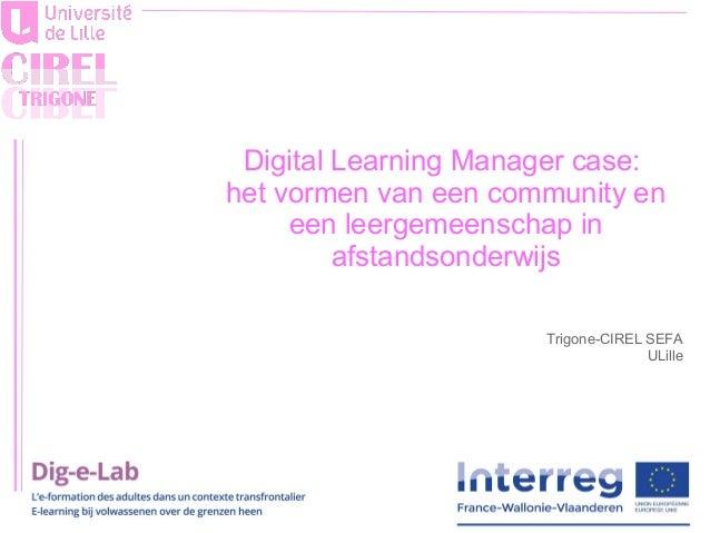 Trigone-CIREL SEFA ULille Digital Learning Manager case: het vormen van een community en een leergemeenschap in afstandson...