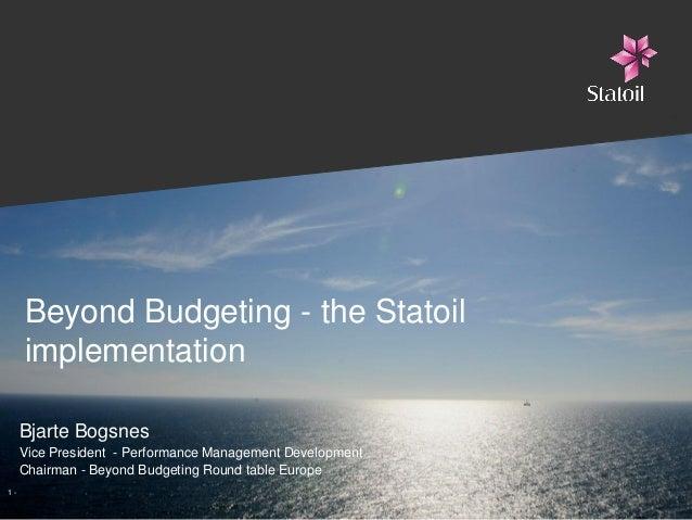 Beyond Budgeting - the Statoil     implementation     Bjarte Bogsnes     Vice President - Performance Management Developme...