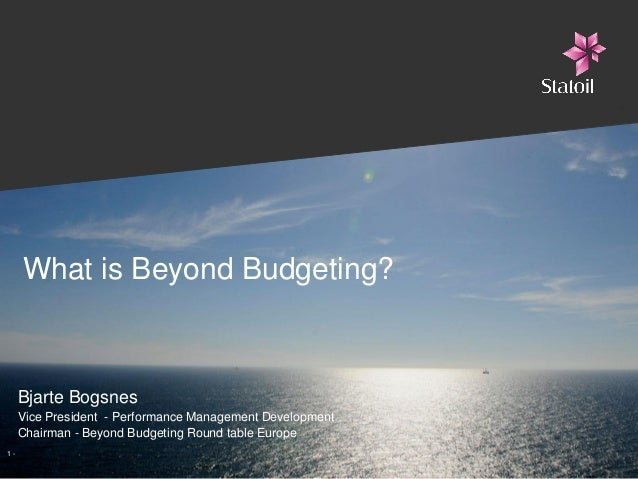 What is Beyond Budgeting?     Bjarte Bogsnes     Vice President - Performance Management Development     Chairman - Beyond...