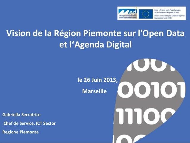 Gabriella Serratrice Chef de Service, ICT Sector Regione Piemonte Vision de la Région Piemonte sur l'Open Data et l'Agenda...