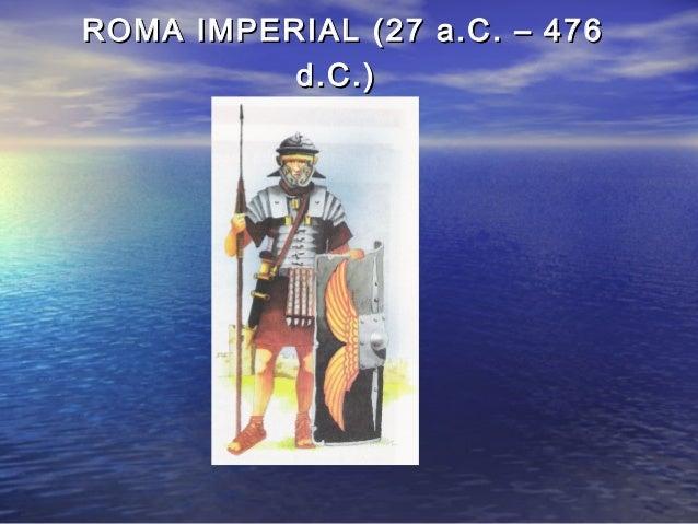 ROMA IMPERIAL (27 a.C. – 476ROMA IMPERIAL (27 a.C. – 476 d.C.)d.C.)