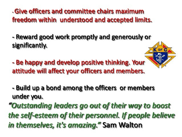 - Give officers and committee chairs maximum freedom within understood and accepted limits. - Reward good work promptly an...