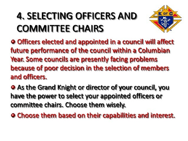 4. SELECTING OFFICERS AND COMMITTEE CHAIRS Officers elected and appointed in a council will affect future performance of t...