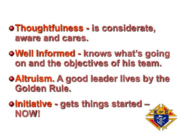 Thoughtfulness - is considerate, aware and cares. Well Informed - knows what's going on and the objectives of his team. Al...