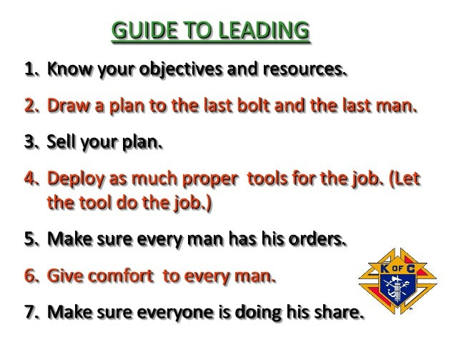 1. Know your objectives and resources. 2. Draw a plan to the last bolt and the last man. 3. Sell your plan. 4. Deploy as m...